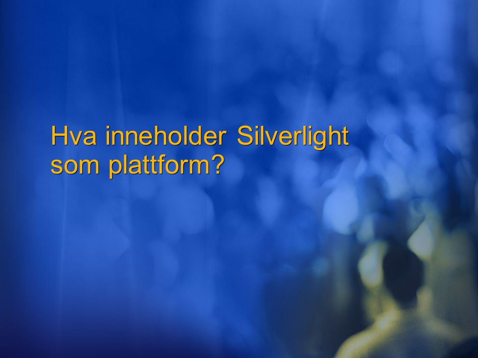 Hva inneholder Silverlight som plattform