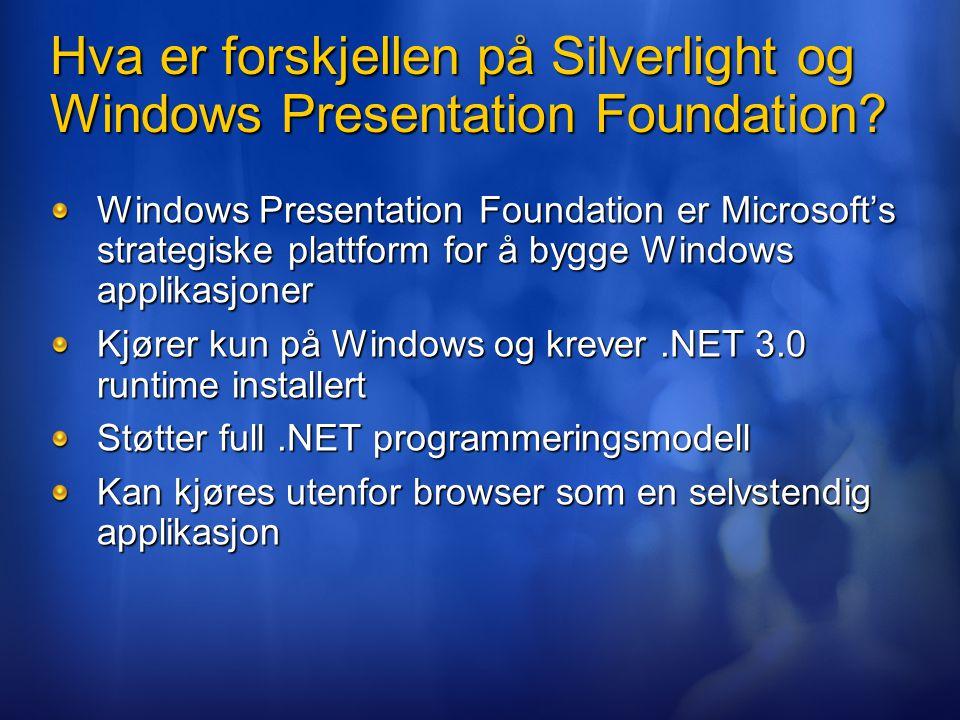 Hva er forskjellen på Silverlight og Windows Presentation Foundation? Windows Presentation Foundation er Microsoft's strategiske plattform for å bygge