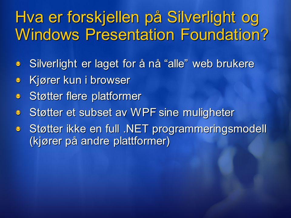 """Hva er forskjellen på Silverlight og Windows Presentation Foundation? Silverlight er laget for å nå """"alle"""" web brukere Kjører kun i browser Støtter fl"""