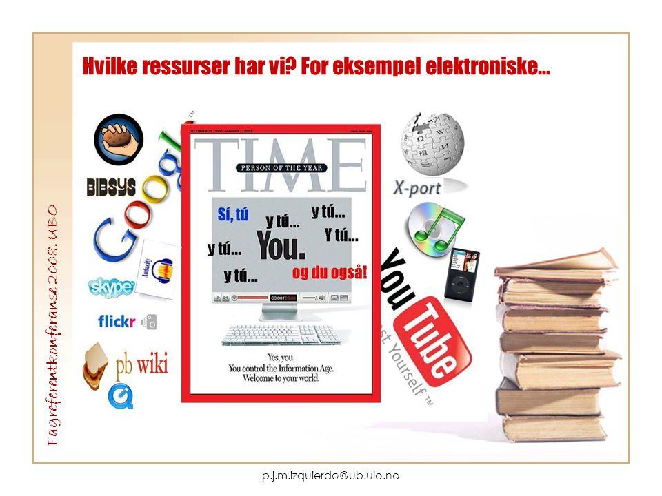 p.j.m.izquierdo@ub.uio.no Hvilke ressurser har vi? For eksempel elektroniske… Fagreferentkonferanse 2008. UBO