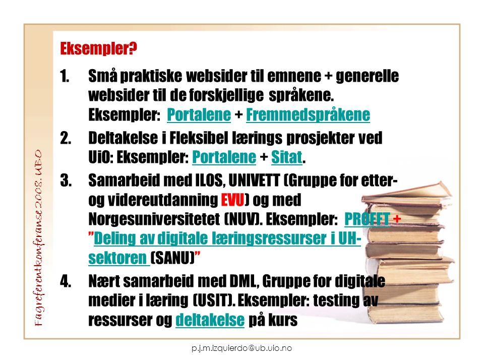 p.j.m.izquierdo@ub.uio.no Eksempler? 1.Små praktiske websider til emnene + generelle websider til de forskjellige språkene. Eksempler: Portalene + Fre