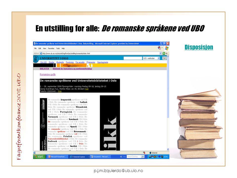 p.j.m.izquierdo@ub.uio.no En utstilling for alle: De romanske språkene ved UBO Fagreferentkonferanse 2008. UBO Disposisjon
