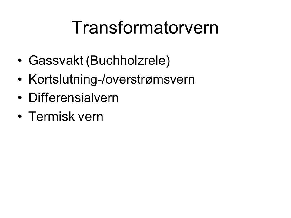 Transformatorvern •Gassvakt (Buchholzrele) •Kortslutning-/overstrømsvern •Differensialvern •Termisk vern