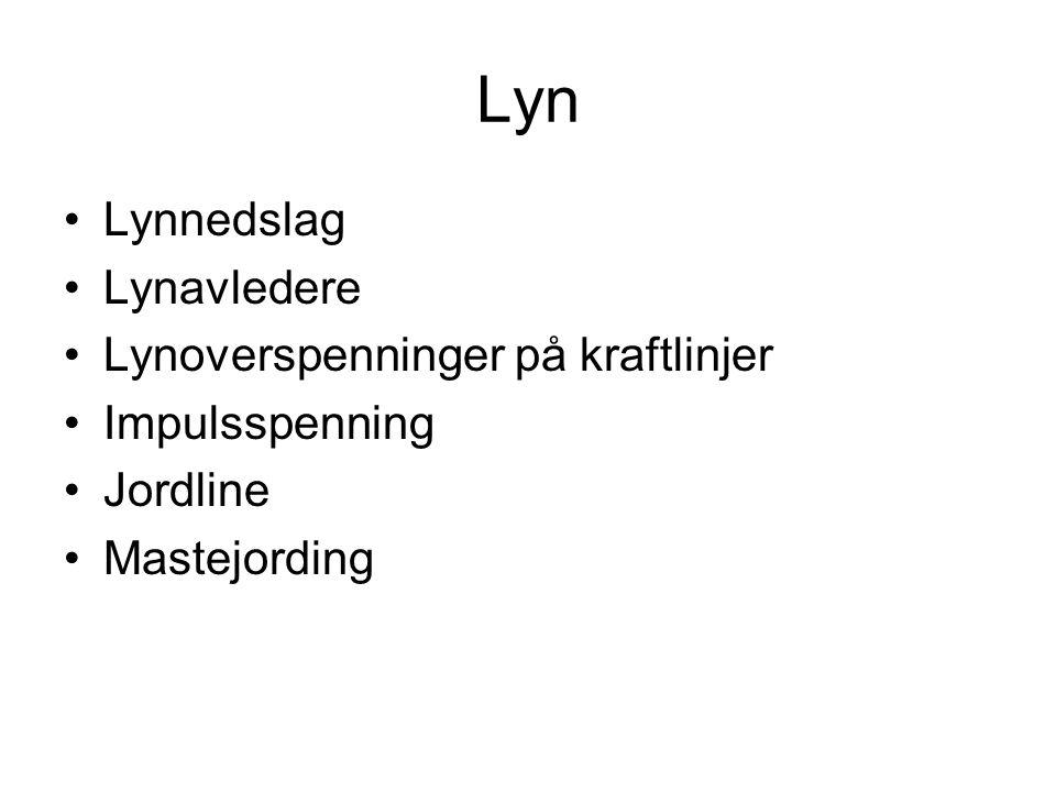 Lyn •Lynnedslag •Lynavledere •Lynoverspenninger på kraftlinjer •Impulsspenning •Jordline •Mastejording