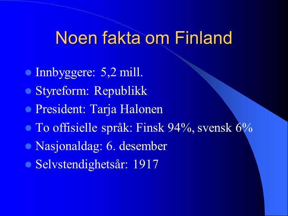 Noen fakta om Finland  Innbyggere: 5,2 mill.  Styreform: Republikk  President: Tarja Halonen  To offisielle språk: Finsk 94%, svensk 6%  Nasjonal