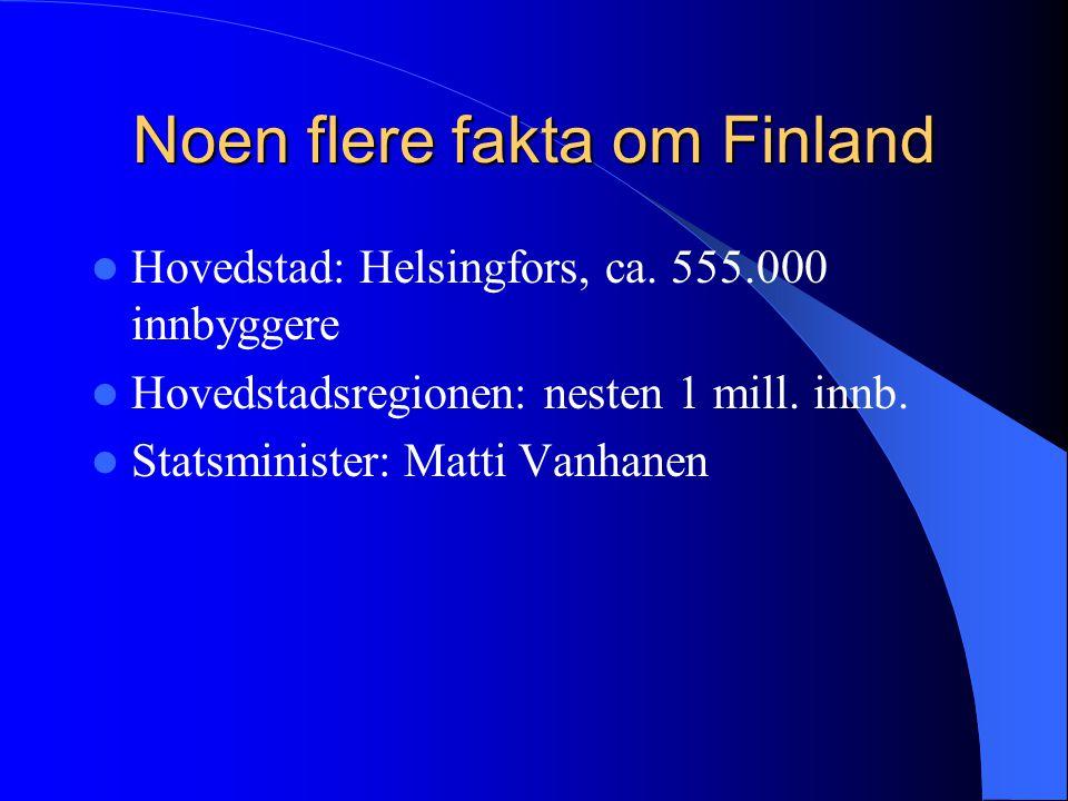 Noen flere fakta om Finland  Hovedstad: Helsingfors, ca. 555.000 innbyggere  Hovedstadsregionen: nesten 1 mill. innb.  Statsminister: Matti Vanhane