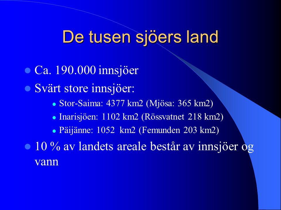 De tusen sjöers land  Ca. 190.000 innsjöer  Svärt store innsjöer:  Stor-Saima: 4377 km2 (Mjösa: 365 km2)  Inarisjöen: 1102 km2 (Rössvatnet 218 km2