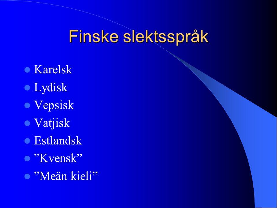 "Finske slektsspråk  Karelsk  Lydisk  Vepsisk  Vatjisk  Estlandsk  ""Kvensk""  ""Meän kieli"""