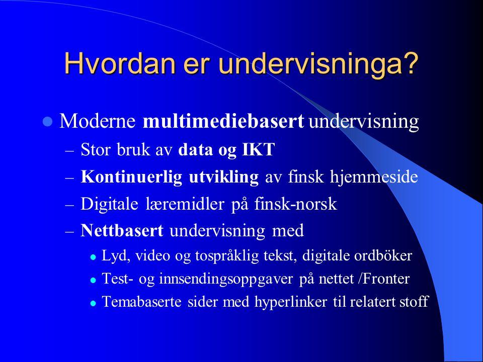 Hvordan er undervisninga?  Moderne multimediebasert undervisning – Stor bruk av data og IKT – Kontinuerlig utvikling av finsk hjemmeside – Digitale l