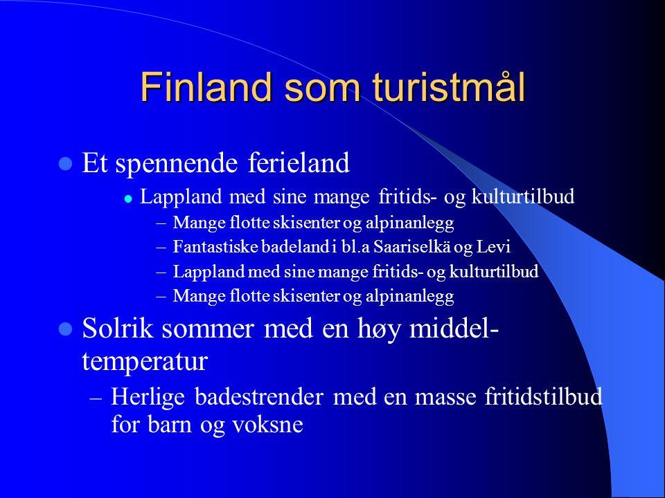 Finland som turistmål  Et spennende ferieland  Lappland med sine mange fritids- og kulturtilbud –Mange flotte skisenter og alpinanlegg –Fantastiske