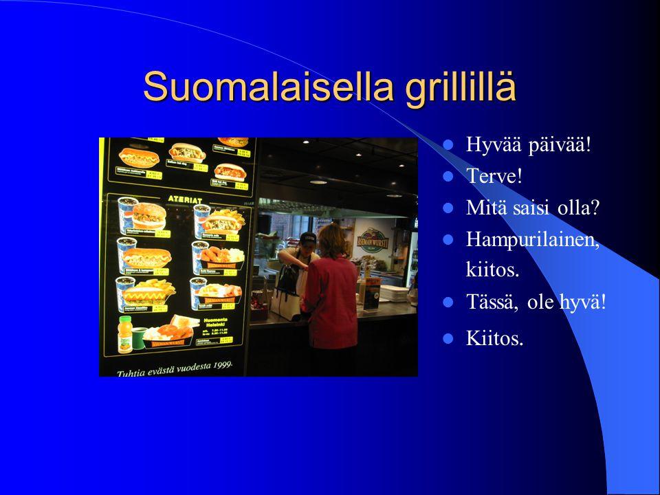 Suomalaisella grillillä  Hyvää päivää!  Terve!  Mitä saisi olla?  Hampurilainen, kiitos.  Tässä, ole hyvä!  Kiitos.