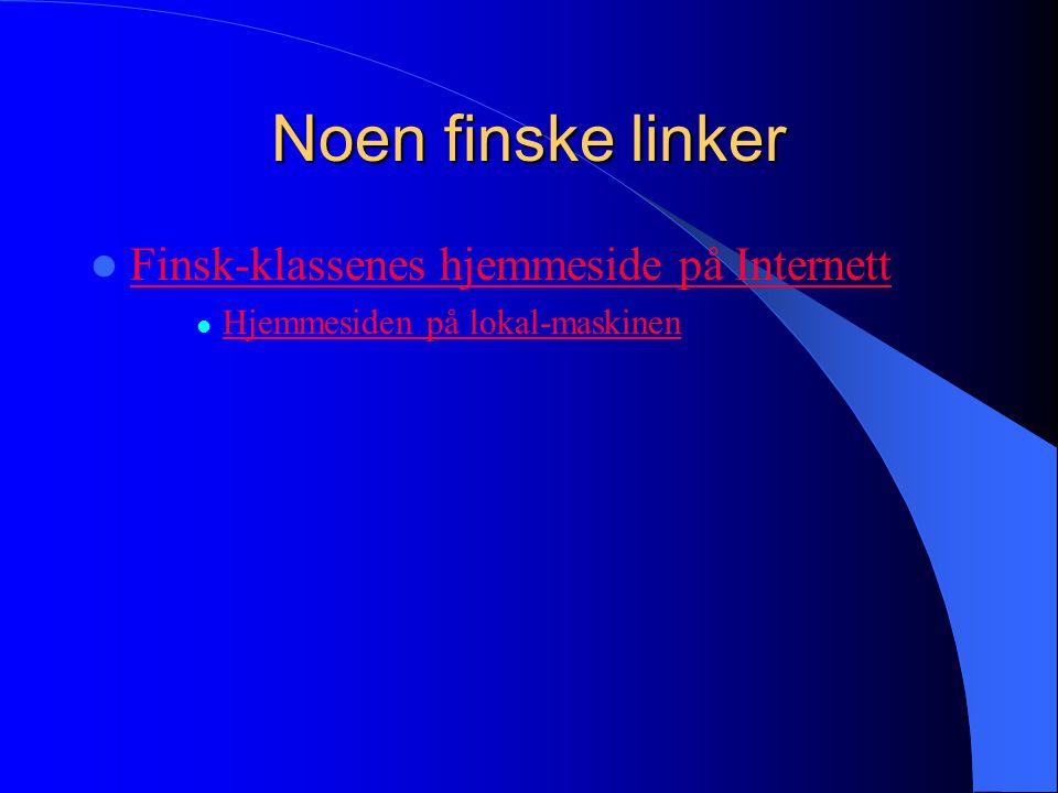 Noen finske linker  Finsk-klassenes hjemmeside på Internett Finsk-klassenes hjemmeside på Internett  Hjemmesiden på lokal-maskinen Hjemmesiden på lo