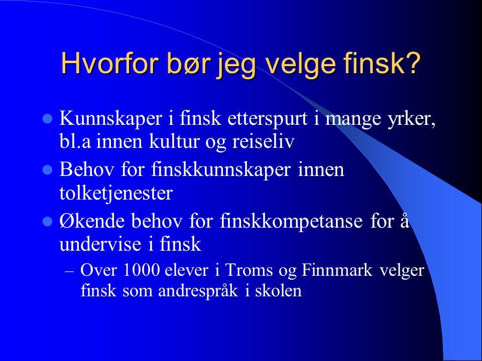 Hvorfor bør jeg velge finsk?  Kunnskaper i finsk etterspurt i mange yrker, bl.a innen kultur og reiseliv  Behov for finskkunnskaper innen tolketjene