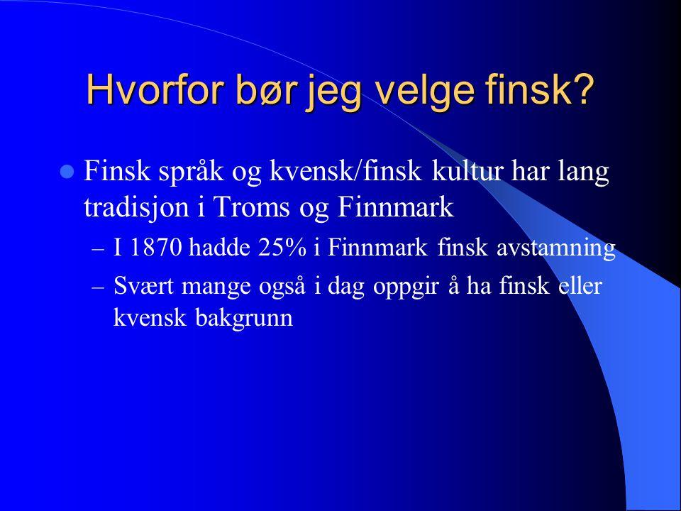 Hvorfor bør jeg velge finsk?  Finsk språk og kvensk/finsk kultur har lang tradisjon i Troms og Finnmark – I 1870 hadde 25% i Finnmark finsk avstamnin