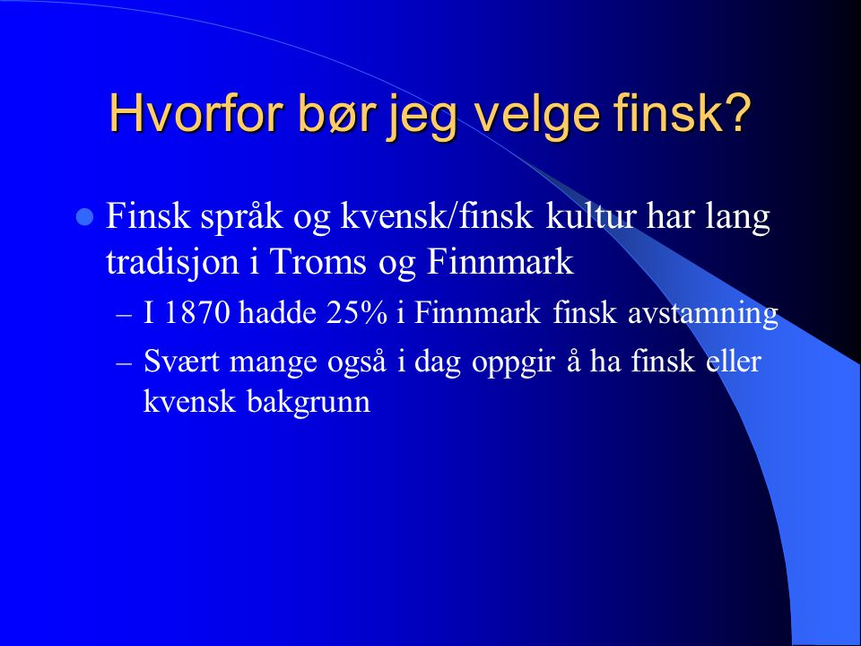 Finsk språk snakkes i  Amerika (finske emigranter og deres etterkommere)  Russland  Karelere  Ingermannsland  Närt Salla og Kuusamo  En del i Petsamoområdet  En del andre steder