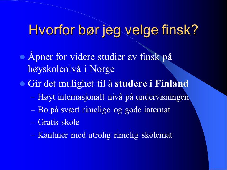 Hvorfor bør jeg velge finsk?  Åpner for videre studier av finsk på høyskolenivå i Norge  Gir det mulighet til å studere i Finland – Høyt internasjon