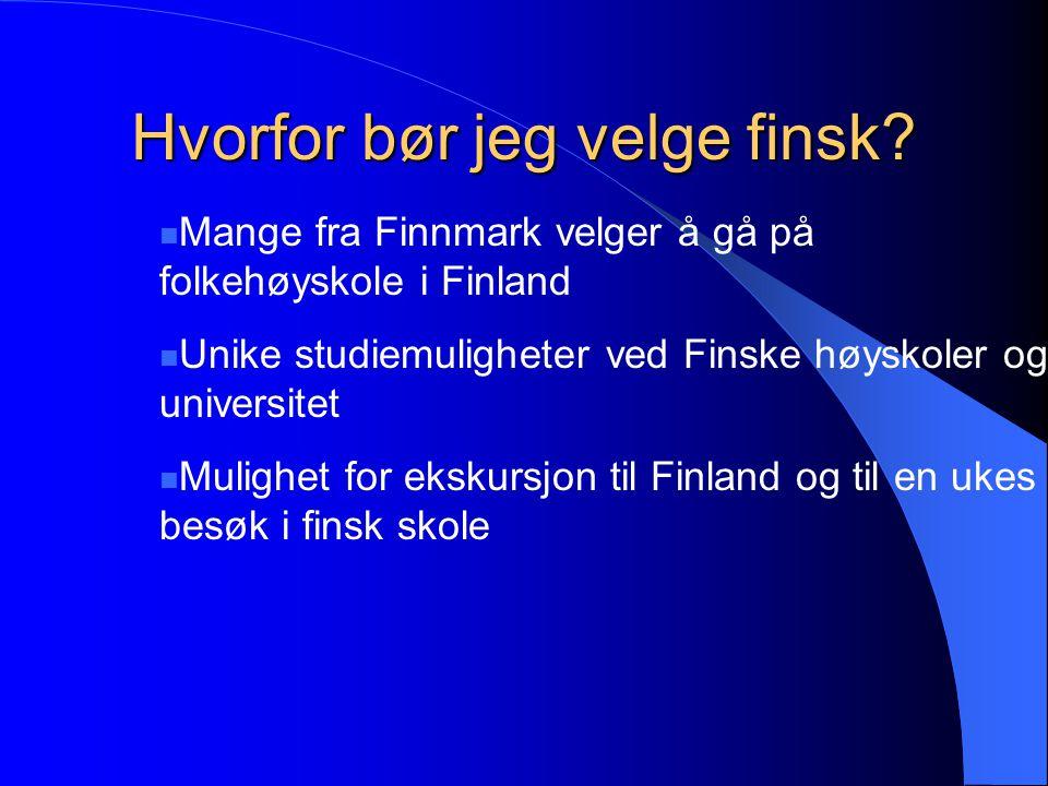 Hvorfor bør jeg velge finsk?  Mange fra Finnmark velger å gå på folkehøyskole i Finland  Unike studiemuligheter ved Finske høyskoler og universitet