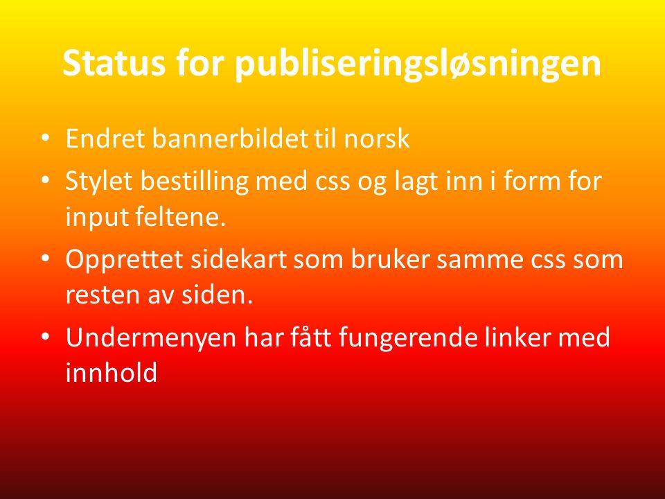 Status for publiseringsløsningen • Endret bannerbildet til norsk • Stylet bestilling med css og lagt inn i form for input feltene.