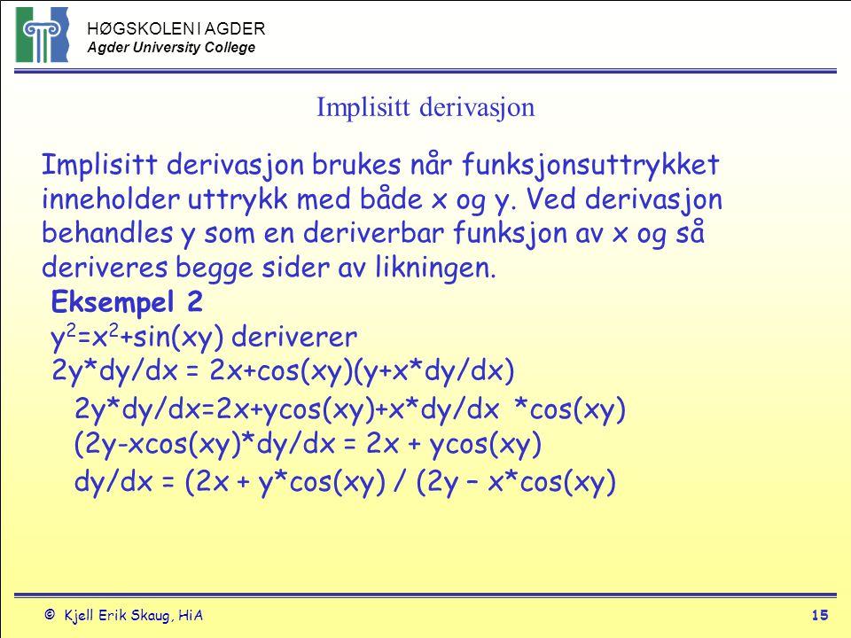 HØGSKOLEN I AGDER Agder University College © Kjell Erik Skaug, HiA14 Eksempel kjerneregelen Eksempel 5 g(t)=tan(5-sin2t) setter g(u)=tan u og u(v)= 5-sinv og v(t)=2t g`(u)=1/cos 2 u og u`(v)= -cosv og v`(t)=2