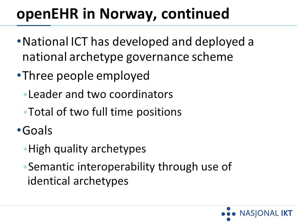 openEHR in Norway, continued • Clinical Knowledge Manaker (CKM) • Norwegian CKM online on February 7 2014