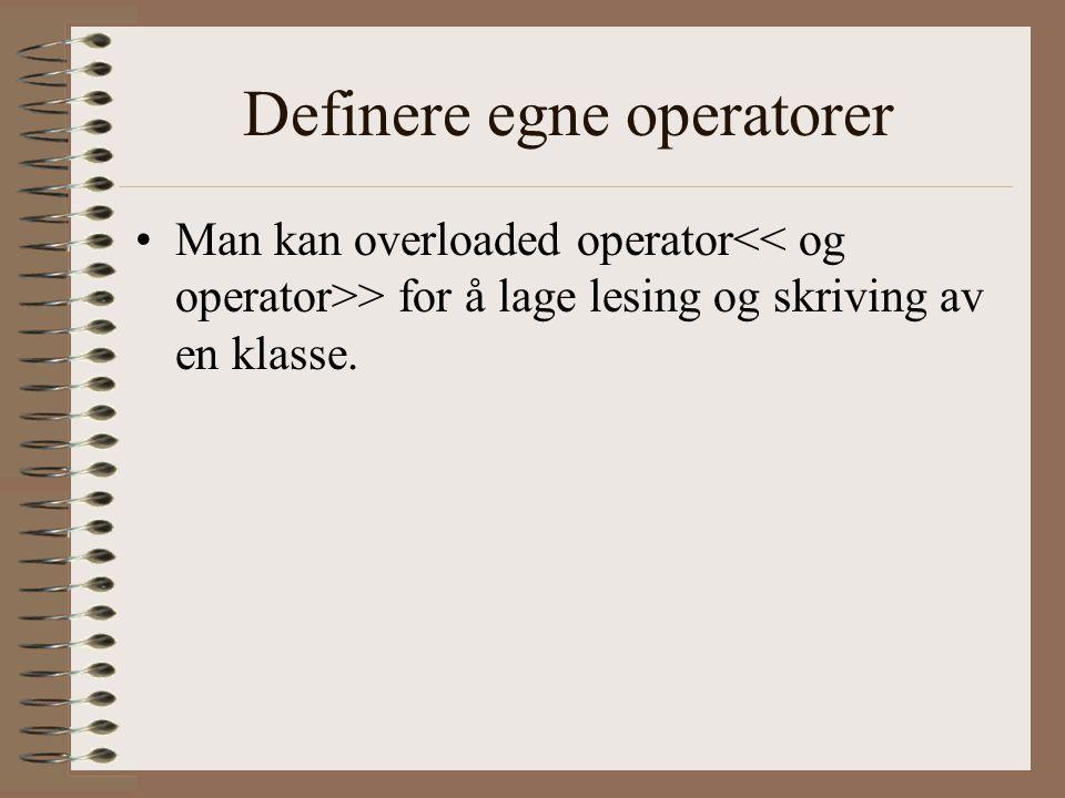 Definere egne operatorer •Man kan overloaded operator > for å lage lesing og skriving av en klasse.
