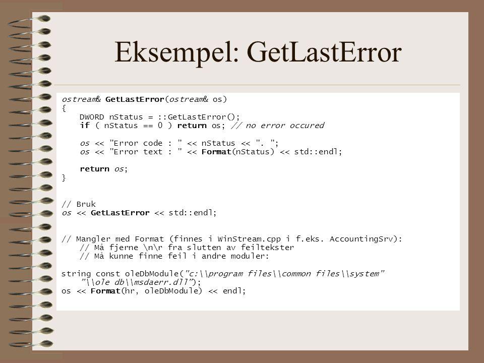 Eksempel: GetLastError ostream& GetLastError(ostream& os) { DWORD nStatus = ::GetLastError(); if ( nStatus == 0 ) return os; // no error occured os << Error code : << nStatus << .
