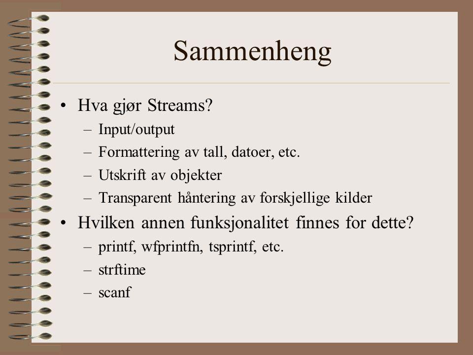 Sammenheng •Hva gjør Streams? –Input/output –Formattering av tall, datoer, etc. –Utskrift av objekter –Transparent håntering av forskjellige kilder •H