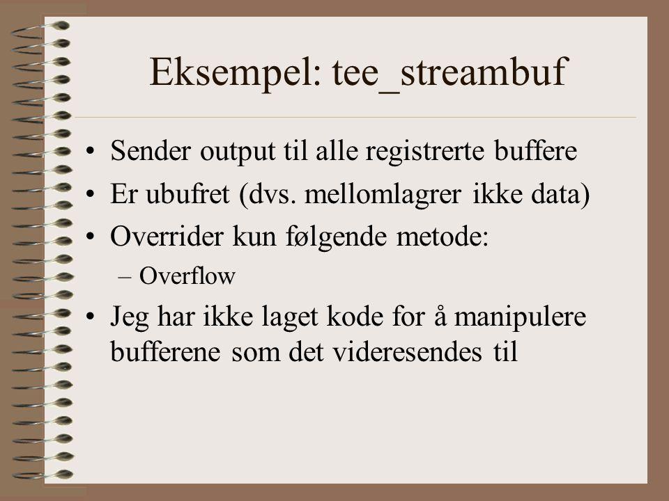 Eksempel: tee_streambuf •Sender output til alle registrerte buffere •Er ubufret (dvs.