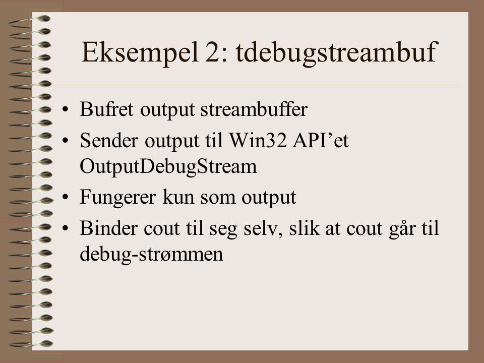 Eksempel 2: tdebugstreambuf •Bufret output streambuffer •Sender output til Win32 API'et OutputDebugStream •Fungerer kun som output •Binder cout til seg selv, slik at cout går til debug-strømmen