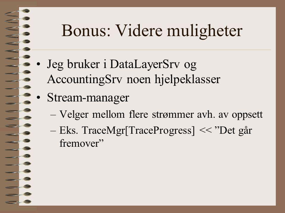Bonus: Videre muligheter •Jeg bruker i DataLayerSrv og AccountingSrv noen hjelpeklasser •Stream-manager –Velger mellom flere strømmer avh. av oppsett