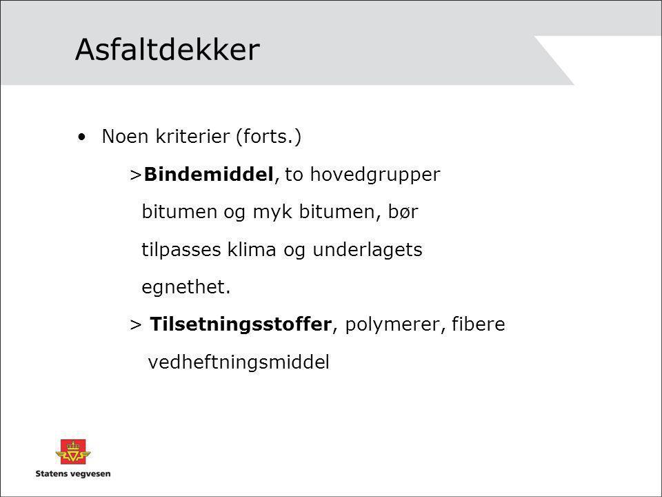 Asfaltdekker •Noen kriterier (forts.) >Bindemiddel, to hovedgrupper bitumen og myk bitumen, bør tilpasses klima og underlagets egnethet. > Tilsetnings