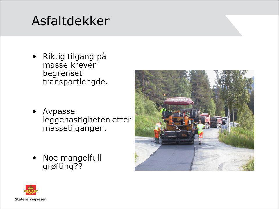 Asfaltdekker •Riktig tilgang på masse krever begrenset transportlengde. •Avpasse leggehastigheten etter massetilgangen. •Noe mangelfull grøfting??