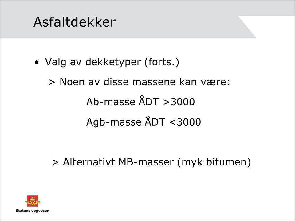 Asfaltdekker •Valg av dekketyper (forts.) > Noen av disse massene kan være: Ab-masse ÅDT >3000 Agb-masse ÅDT <3000 > Alternativt MB-masser (myk bitume
