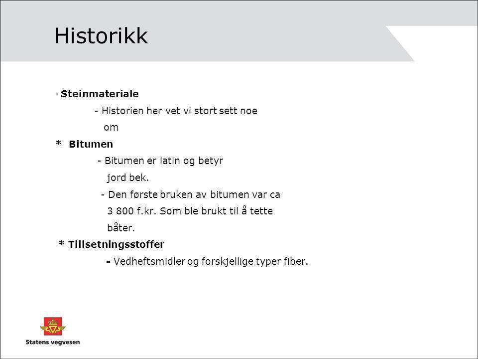 Historikk * Steinmateriale - Historien her vet vi stort sett noe om * Bitumen - Bitumen er latin og betyr jord bek. - Den første bruken av bitumen var