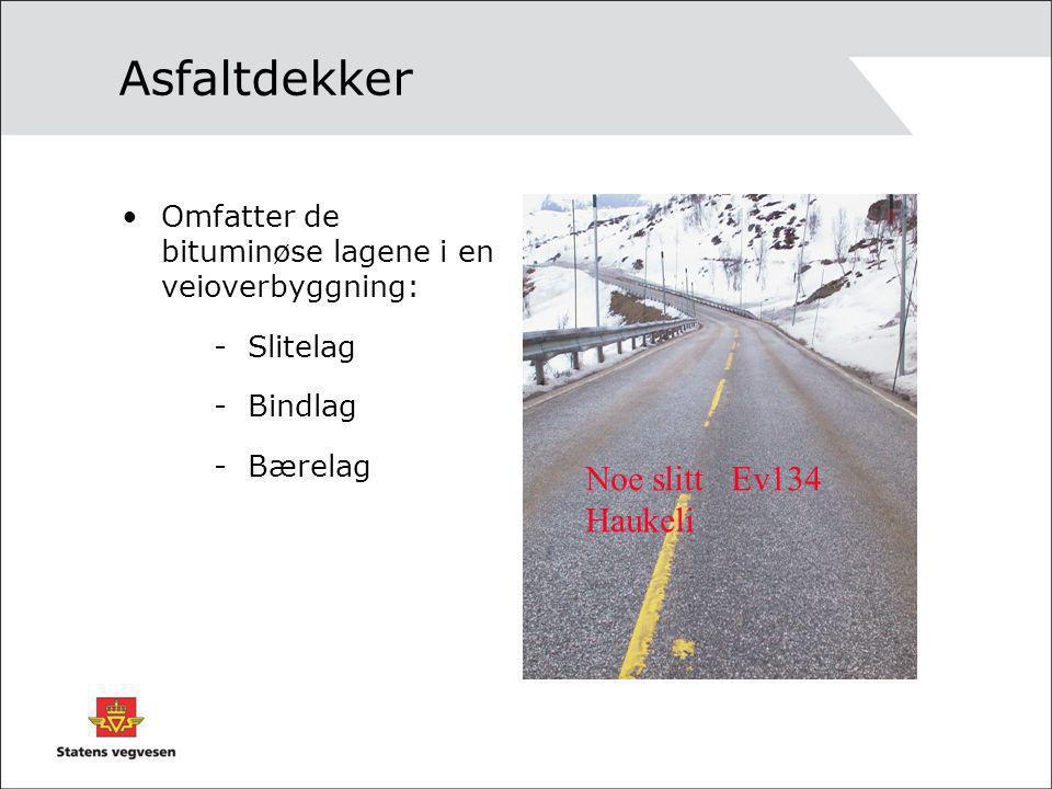 Asfaltdekker •Omfatter de bituminøse lagene i en veioverbyggning: - Slitelag - Bindlag - Bærelag Noe slitt Ev134 Haukeli