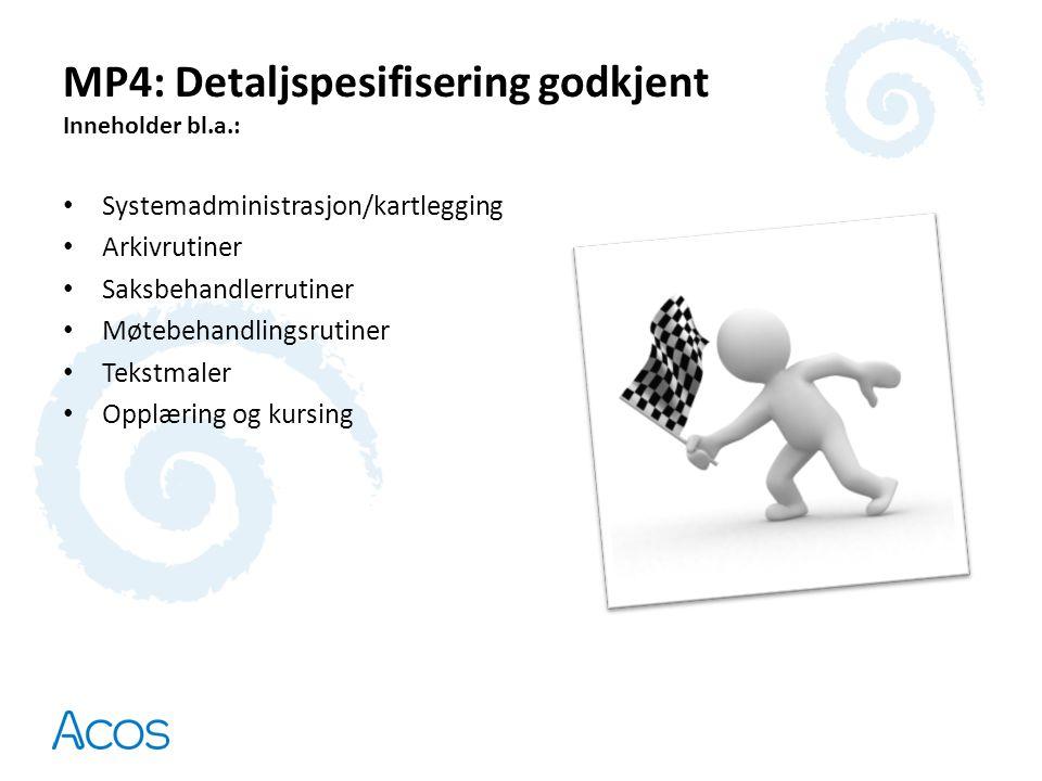 MP4: Detaljspesifisering godkjent Inneholder bl.a.: • Systemadministrasjon/kartlegging • Arkivrutiner • Saksbehandlerrutiner • Møtebehandlingsrutiner • Tekstmaler • Opplæring og kursing
