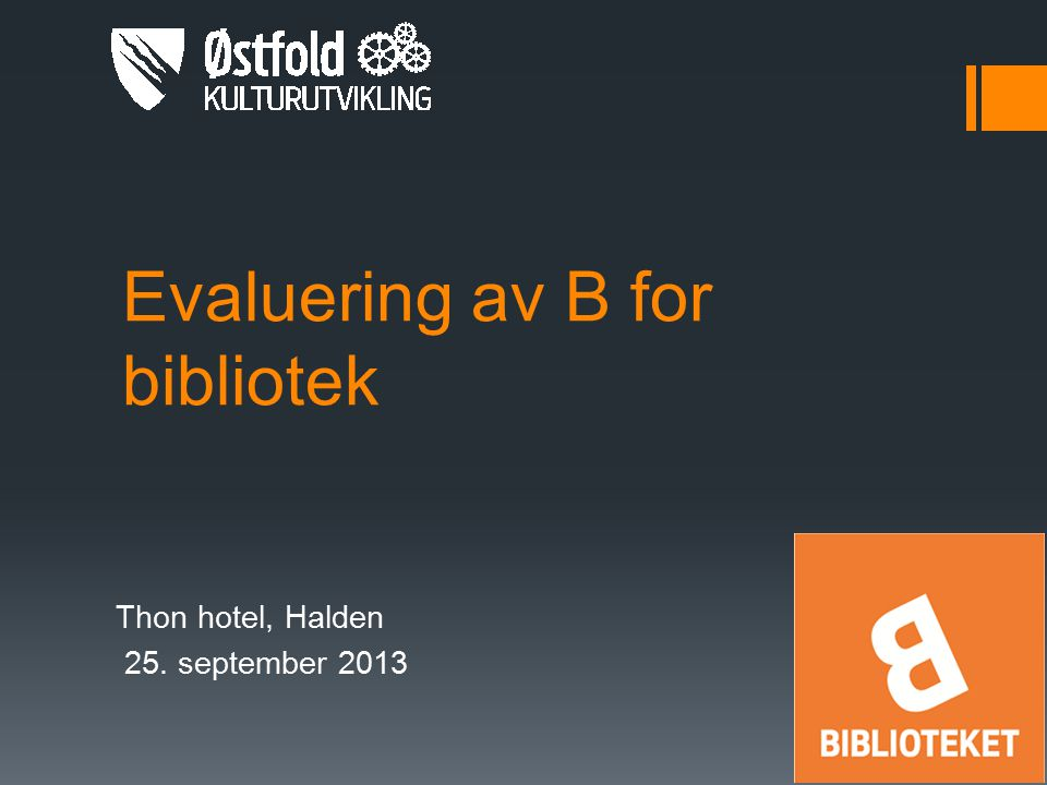 Evaluering av B for bibliotek Thon hotel, Halden 25. september 2013