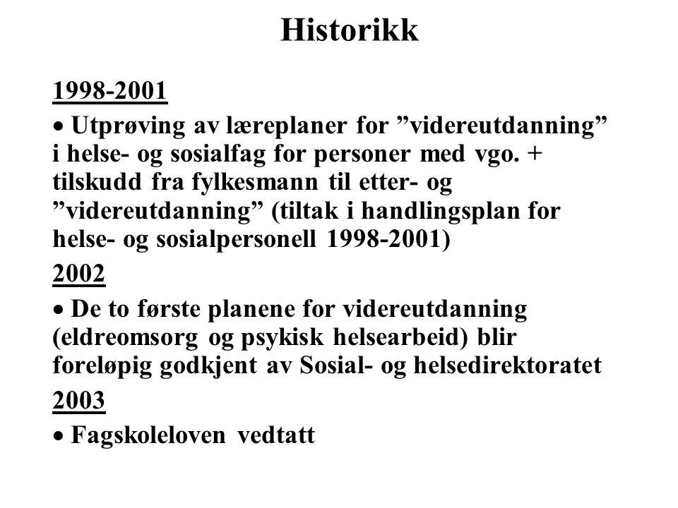 Historikk 2003 - 2005  Fortsatt utprøving av læreplaner for videreutdanning i helse- og sosialfag for personer med vgo.