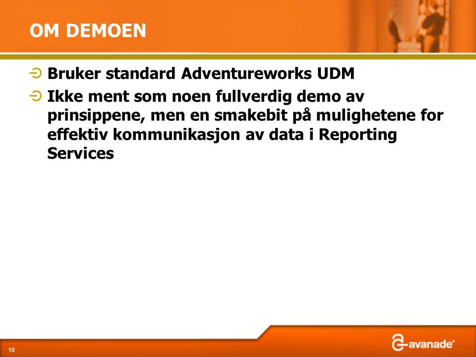 OM DEMOEN Bruker standard Adventureworks UDM Ikke ment som noen fullverdig demo av prinsippene, men en smakebit på mulighetene for effektiv kommunikasjon av data i Reporting Services 18