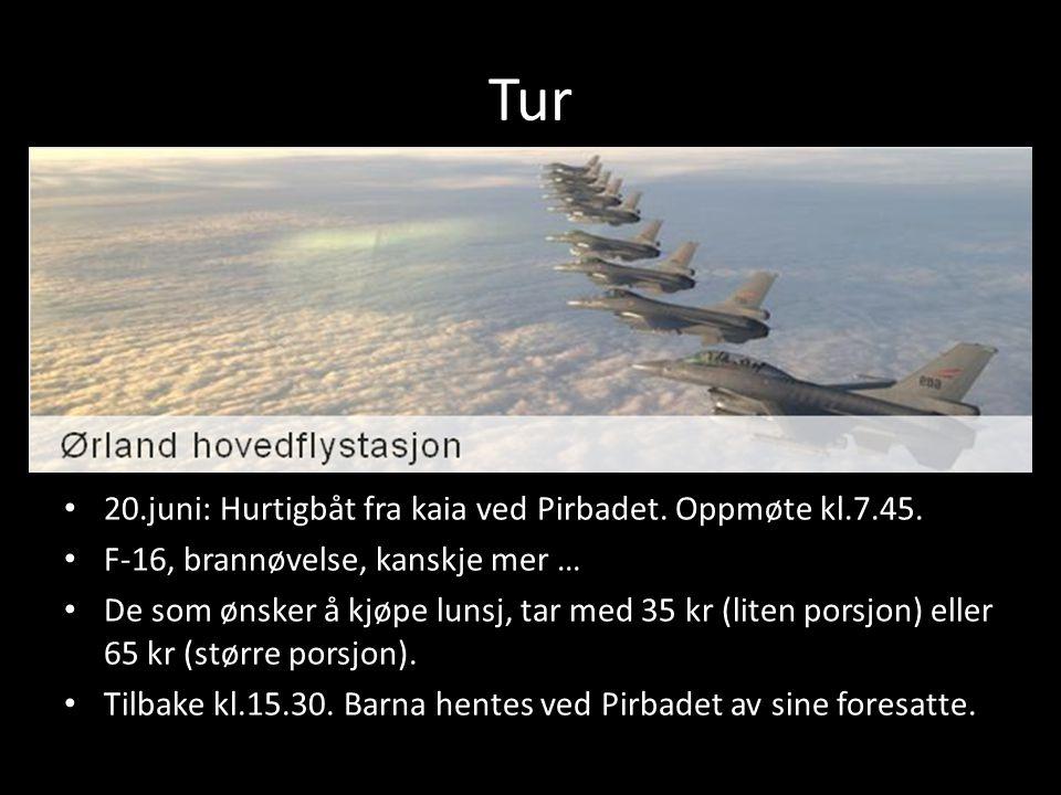 Tur • 20.juni: Hurtigbåt fra kaia ved Pirbadet. Oppmøte kl.7.45. • F-16, brannøvelse, kanskje mer … • De som ønsker å kjøpe lunsj, tar med 35 kr (lite