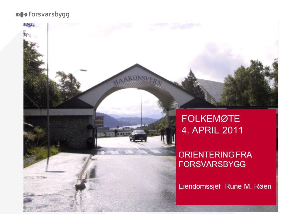 FOLKEMØTE 4. APRIL 2011 ORIENTERING FRA FORSVARSBYGG Eiendomssjef Rune M. Røen