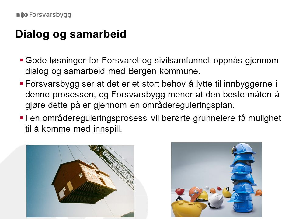 Dialog og samarbeid  Gode løsninger for Forsvaret og sivilsamfunnet oppnås gjennom dialog og samarbeid med Bergen kommune.  Forsvarsbygg ser at det