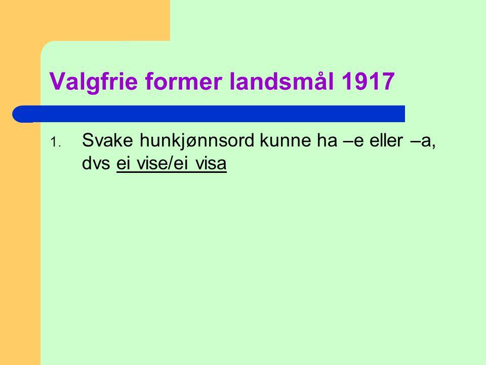 Valgfrie former landsmål 1917 1. Svake hunkjønnsord kunne ha –e eller –a, dvs ei vise/ei visa