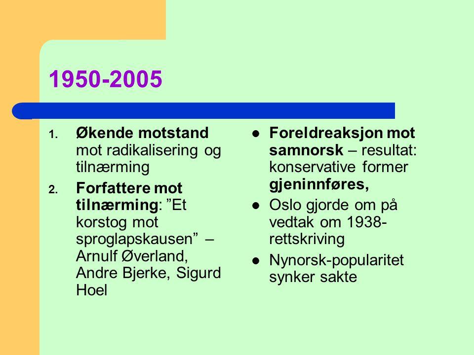 """1950-2005 1. Økende motstand mot radikalisering og tilnærming 2. Forfattere mot tilnærming: """"Et korstog mot sproglapskausen"""" – Arnulf Øverland, Andre"""