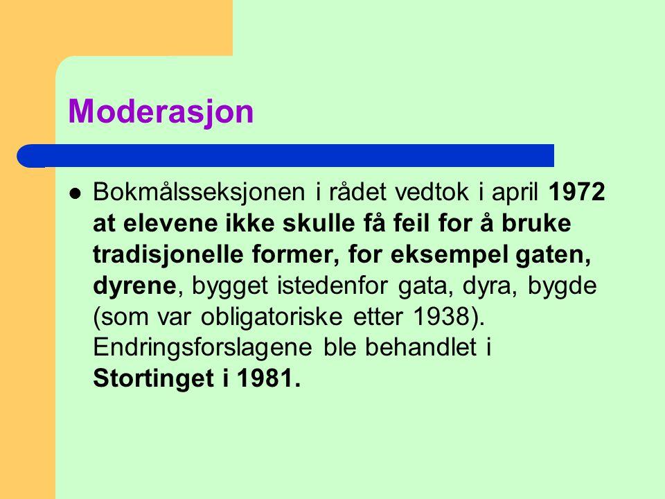 Moderasjon  Bokmålsseksjonen i rådet vedtok i april 1972 at elevene ikke skulle få feil for å bruke tradisjonelle former, for eksempel gaten, dyrene,