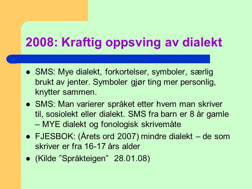 2008: Kraftig oppsving av dialekt  SMS: Mye dialekt, forkortelser, symboler, særlig brukt av jenter. Symboler gjør ting mer personlig, knytter sammen