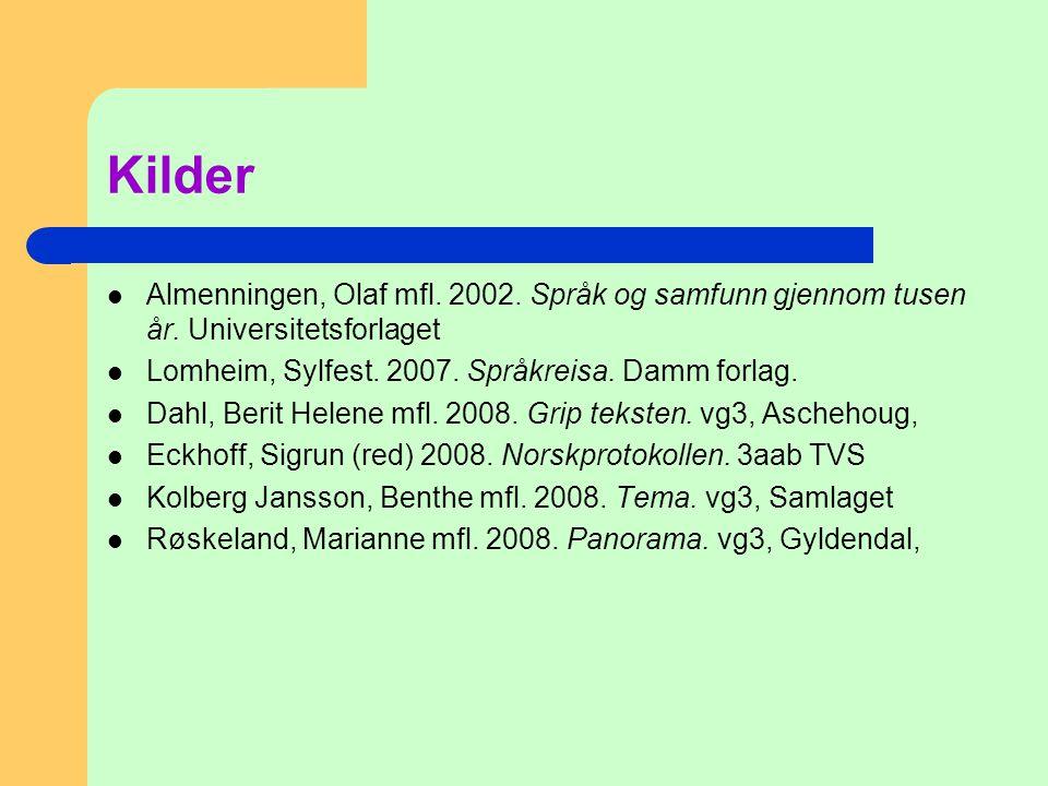 Kilder  Almenningen, Olaf mfl. 2002. Språk og samfunn gjennom tusen år. Universitetsforlaget  Lomheim, Sylfest. 2007. Språkreisa. Damm forlag.  Dah