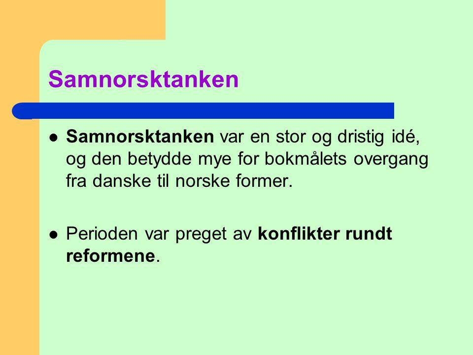 Samnorsktanken  Samnorsktanken var en stor og dristig idé, og den betydde mye for bokmålets overgang fra danske til norske former.  Perioden var pre