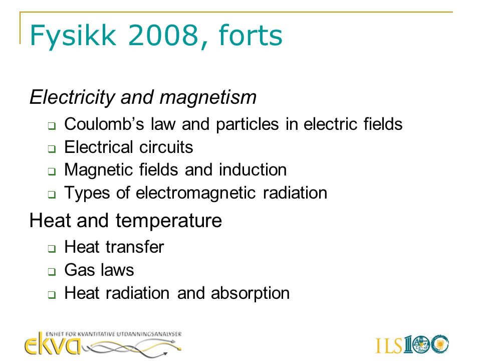 Fysikk 2008, forts Electricity and magnetism  Coulomb's law and particles in electric fields  Electrical circuits  Magnetic fields and induction 