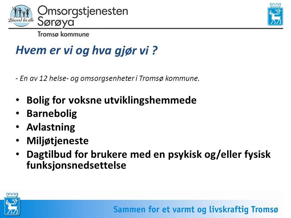 - En av 12 helse- og omsorgsenheter i Tromsø kommune. • Bolig for voksne utviklingshemmede • Barnebolig • Avlastning • Miljøtjeneste • Dagtilbud for b